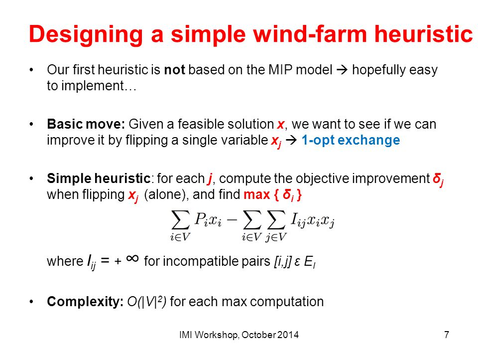 Designing a simple wind-farm heuristic Our first heuristic is not based on the MIP model  hopefully easy to implement… Basic move: Given a feasible s