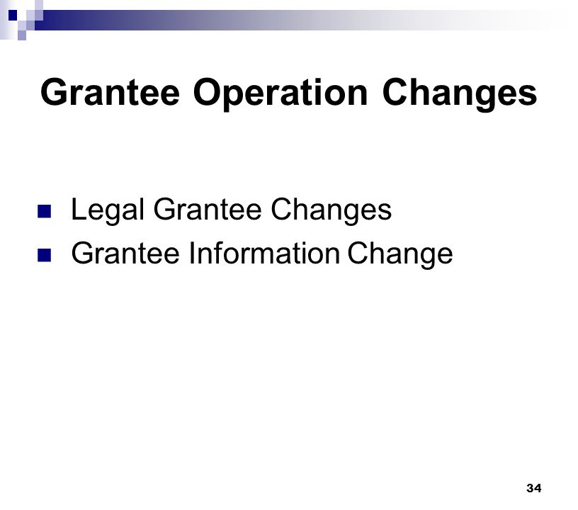 34 Grantee Operation Changes Legal Grantee Changes Grantee Information Change