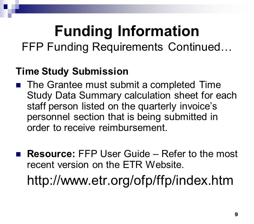 9 Funding Information FFP Funding Requirements Continued… Time Study Submission The Grantee must submit a completed Time Study Data Summary calculatio