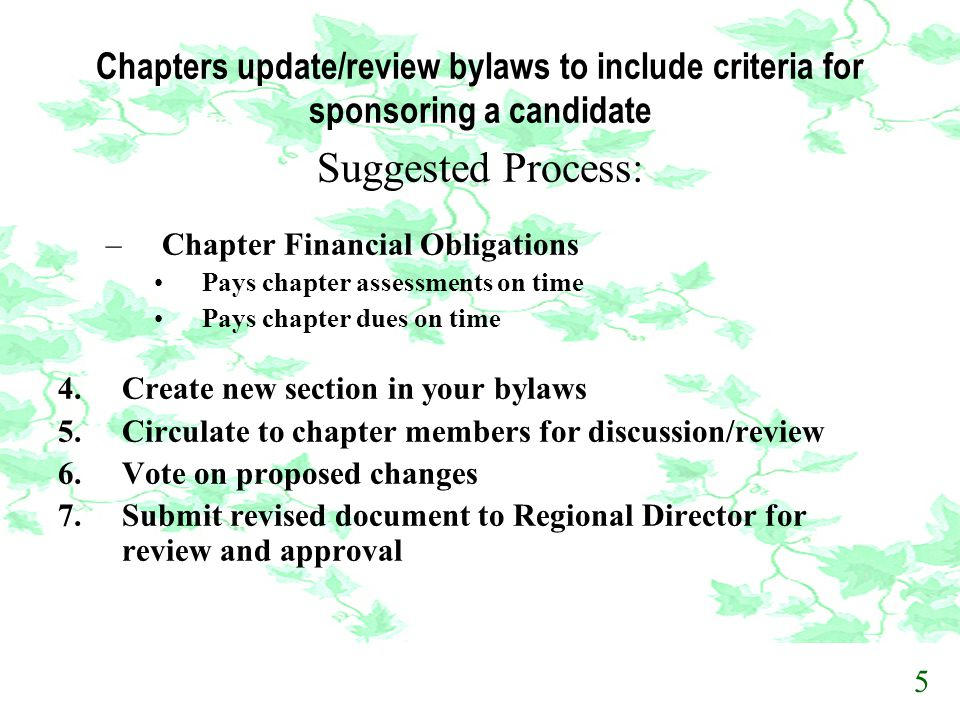 Chapters update/review bylaws to include criteria for sponsoring a candidate Suggested Process: –Chapter Financial Obligations Pays chapter assessment