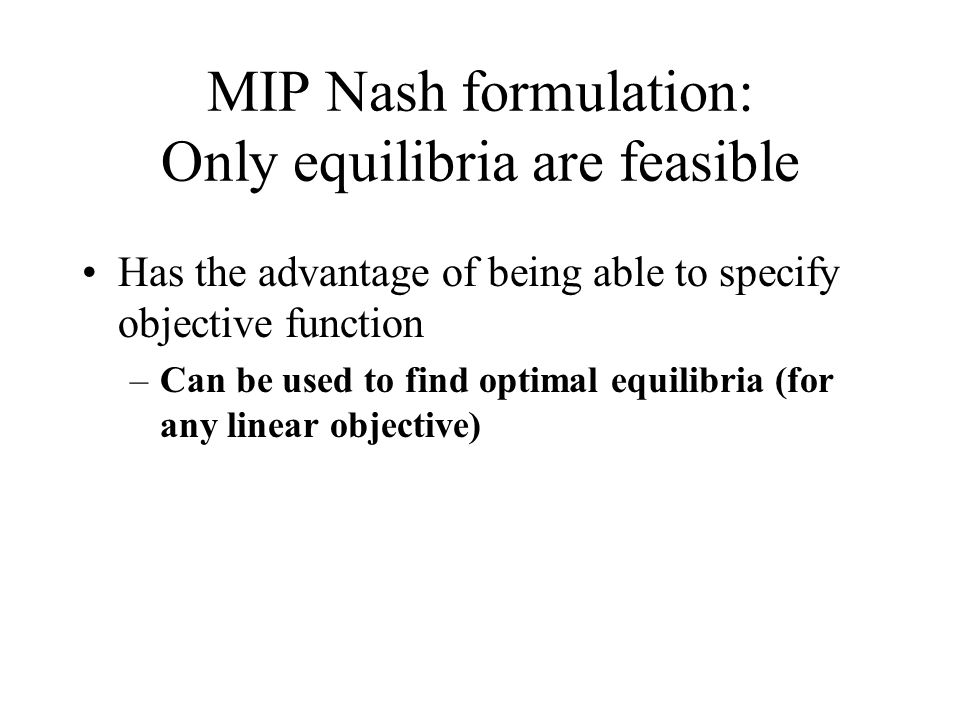 Has the advantage of being able to specify objective function –Can be used to find optimal equilibria (for any linear objective)