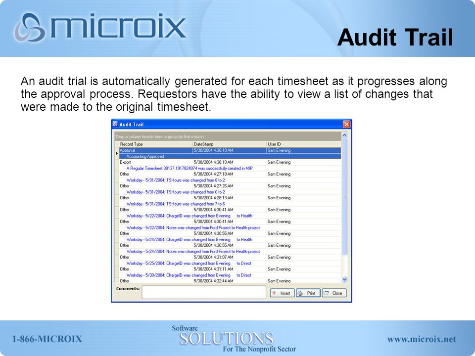 Audit Trail An audit trial is automatically generated for each timesheet as it progresses along the approval process. Requestors have the ability to v