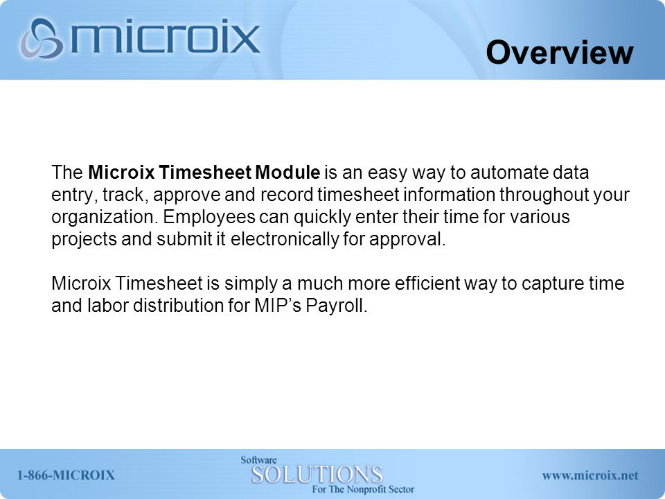 Integration Once the Accounting department reviews all the timesheets for a given pay date, the system will automatically transfer the timesheet information to MIP.