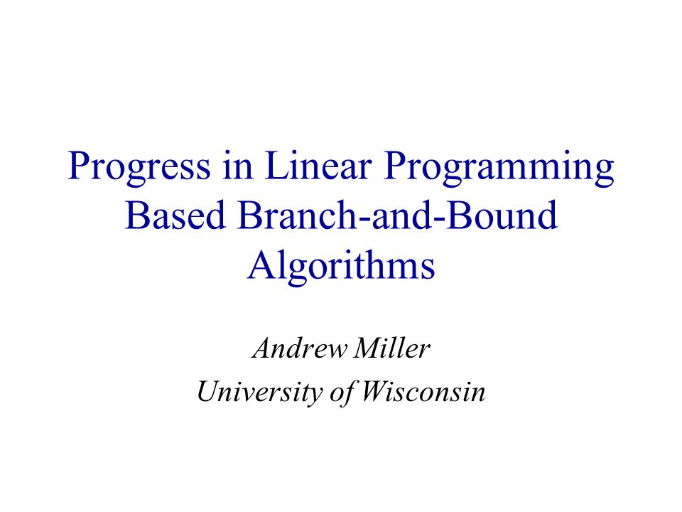 LP Based Branch and Bound Implicit enumeration tree At every node, an LP relaxation is solved Upper bounds come from LP solutions; lower bounds come from MIP feasible solutions