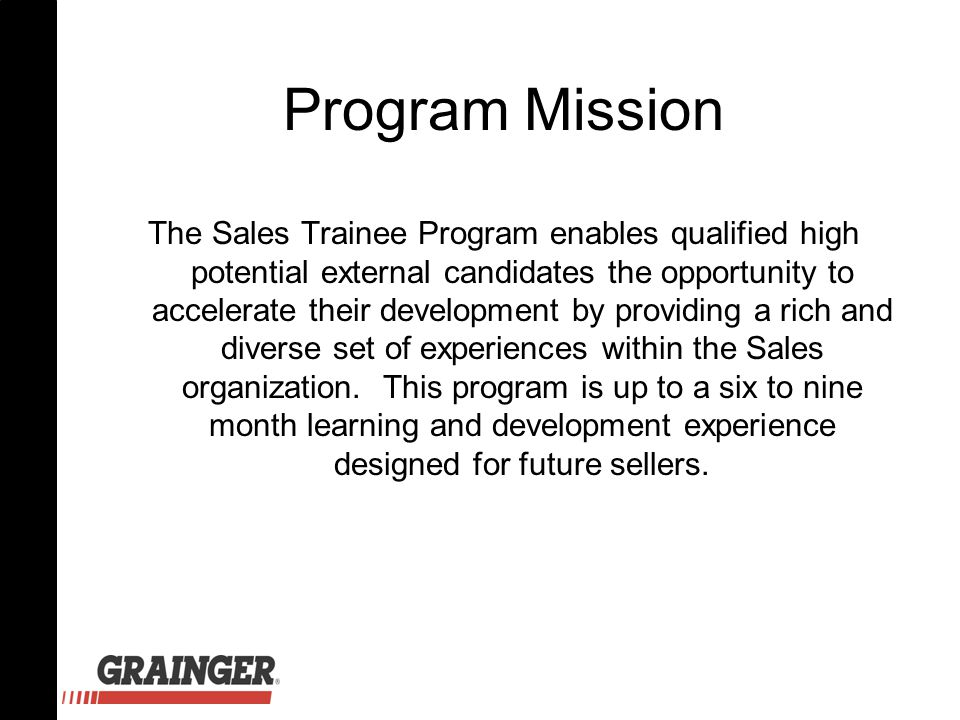 Program Mission The Sales Trainee Program enables qualified high potential external candidates the opportunity to accelerate their development by prov