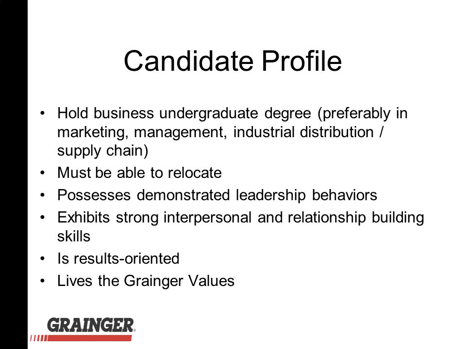Candidate Profile Hold business undergraduate degree (preferably in marketing, management, industrial distribution / supply chain) Must be able to relocate Possesses demonstrated leadership behaviors Exhibits strong interpersonal and relationship building skills Is results-oriented Lives the Grainger Values