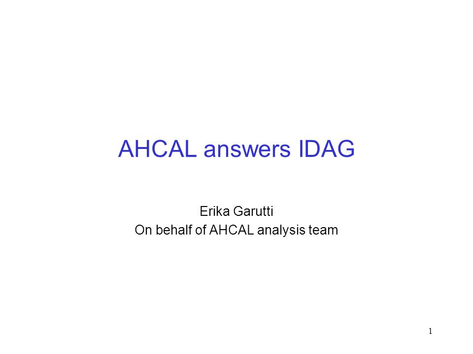 1 AHCAL answers IDAG Erika Garutti On behalf of AHCAL analysis team