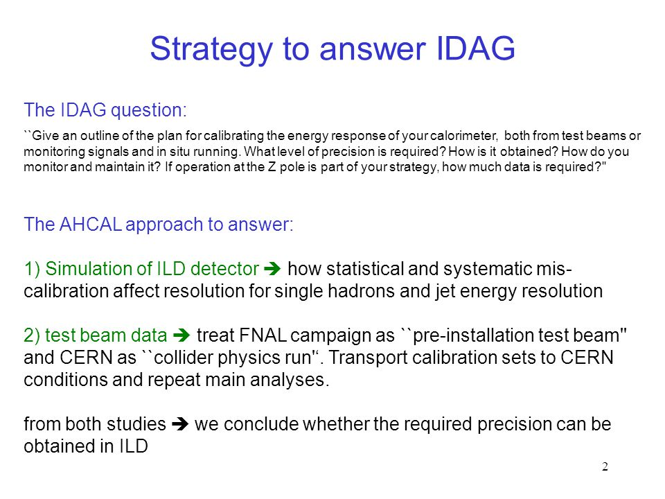 2 Strategy to answer IDAG ``Give an outline of the plan for calibrating the energy response of your calorimeter, both from test beams or monitoring signals and in situ running.