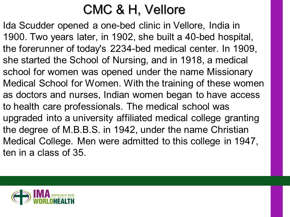 CMC & H, Vellore Ida Scudder opened a one-bed clinic in Vellore, India in 1900.