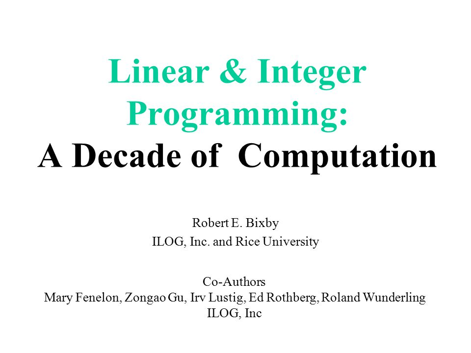 Linear & Integer Programming: A Decade of Computation Robert E.