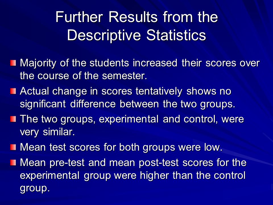 Further Results from the Descriptive Statistics Majority of the students increased their scores over the course of the semester.