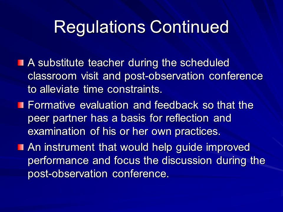 Regulations Continued A substitute teacher during the scheduled classroom visit and post-observation conference to alleviate time constraints.