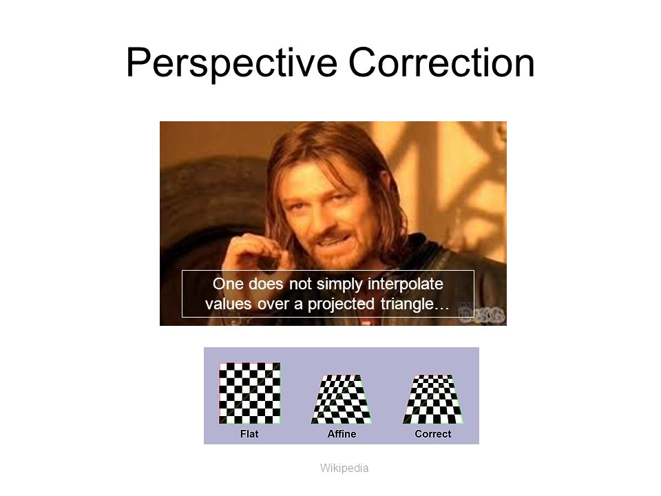 Perspective Correction Wikipedia One does not simply interpolate values over a projected triangle…