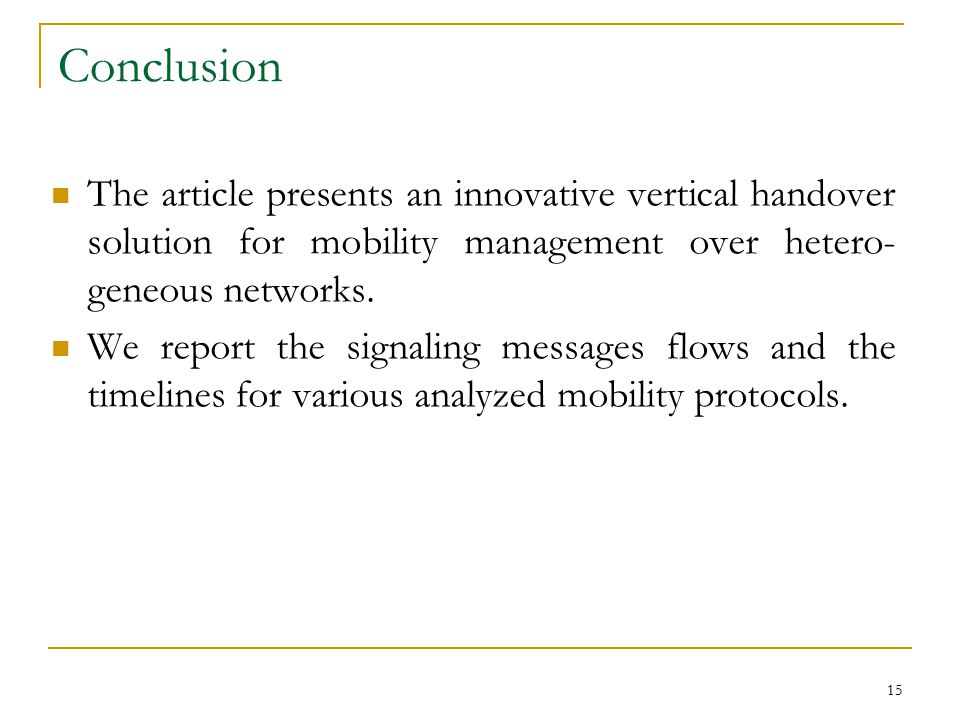 15 Conclusion The article presents an innovative vertical handover solution for mobility management over hetero- geneous networks.