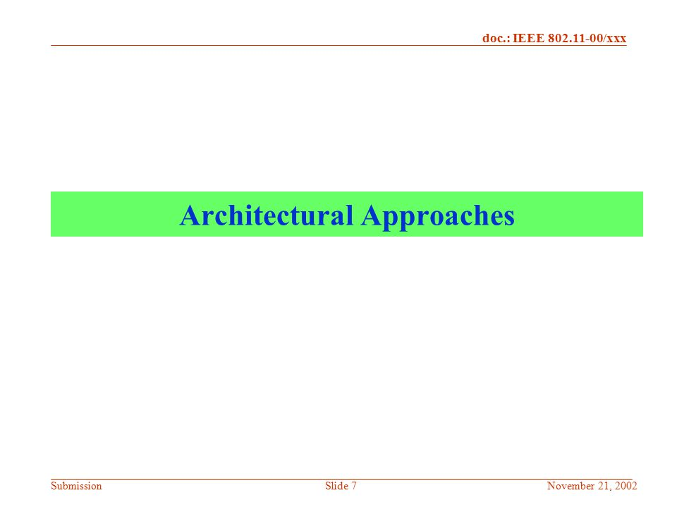 doc.: IEEE 802.11-00/xxx SubmissionNovember 21, 2002Slide 8 WLAN-Cellular Integration Multiple Approaches –Loosely coupled architecture –Tightly coupled architecture –No coupling –Proprietary architectures (vendor-specific solutions)