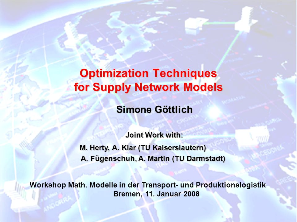 11.01.2008 Simone Göttlich Motivation Investment costs and rentability Topology of the network Production mix and policy strategies Simulation and Optimization of a Production Network Typical questions:
