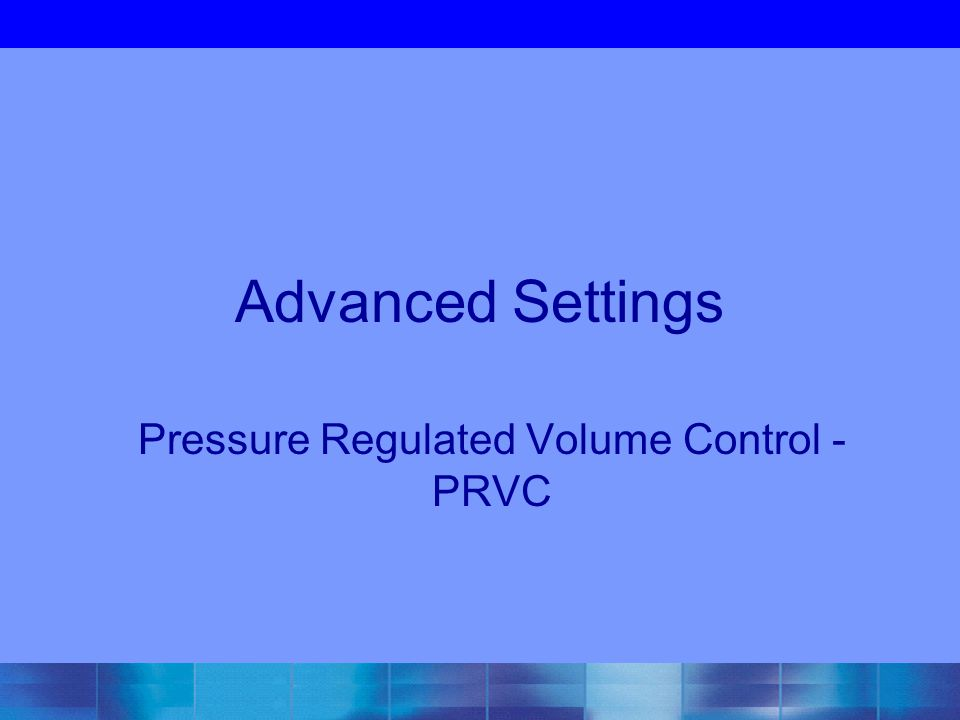 Advanced Settings Pressure Regulated Volume Control - PRVC