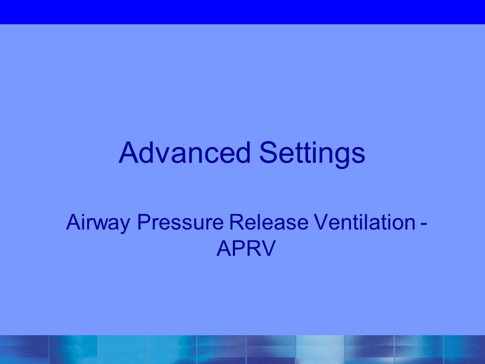 Advanced Settings Airway Pressure Release Ventilation - APRV