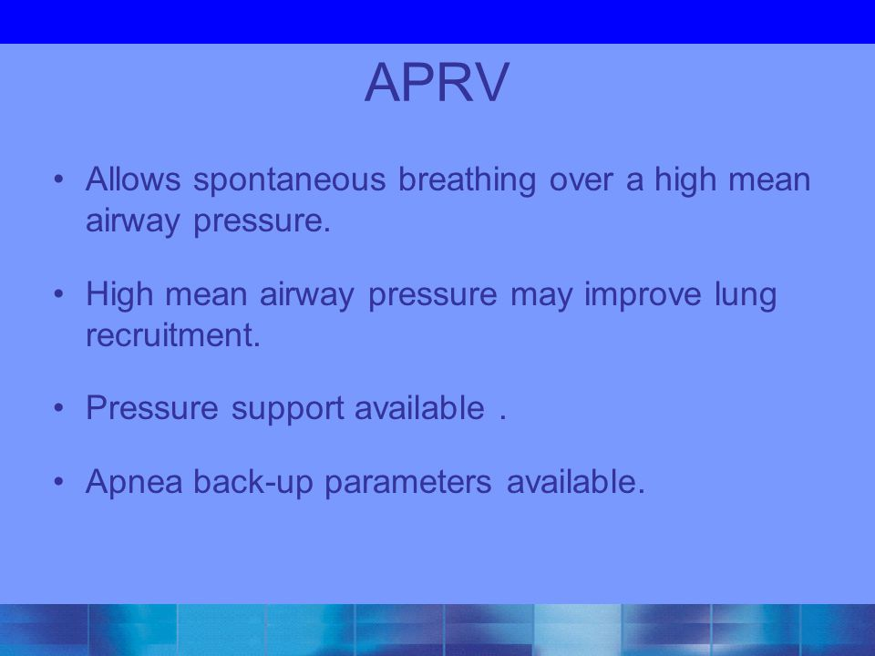 APRV Allows spontaneous breathing over a high mean airway pressure.