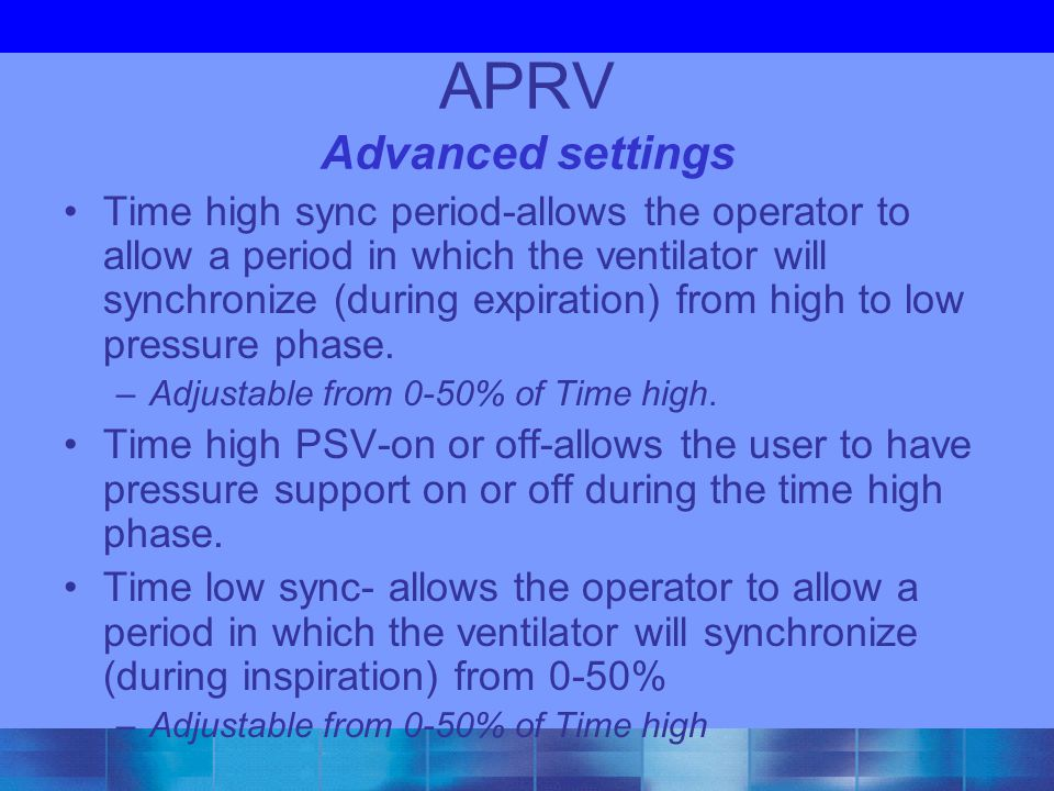 APRV Advanced settings Time high sync period-allows the operator to allow a period in which the ventilator will synchronize (during expiration) from h