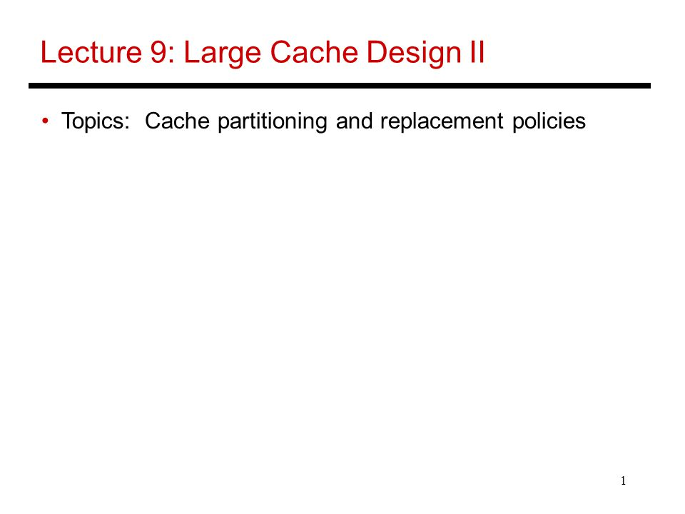 1 Lecture 9: Large Cache Design II Topics: Cache partitioning and replacement policies