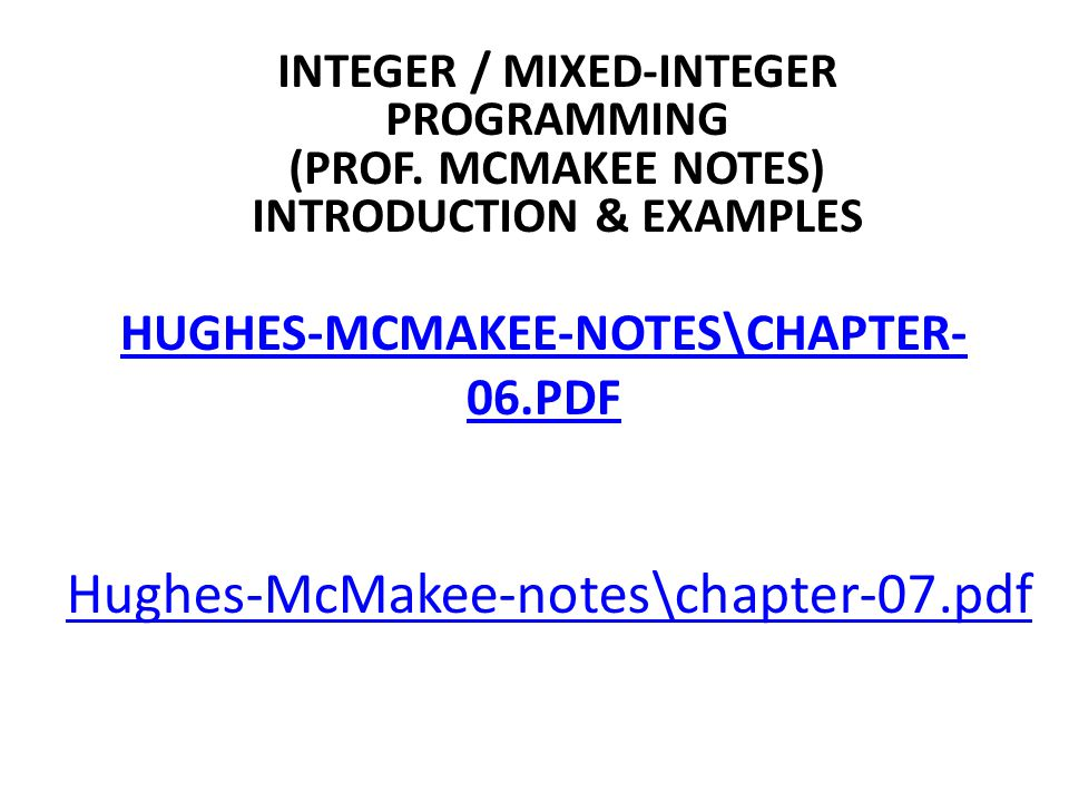HUGHES-MCMAKEE-NOTES\CHAPTER- 06.PDF INTEGER / MIXED-INTEGER PROGRAMMING (PROF.
