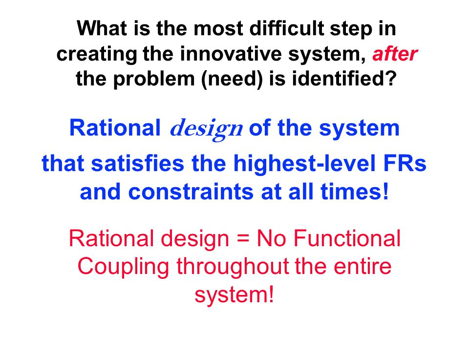 What is the most difficult step in creating the innovative system, after the problem (need) is identified? Rational design of the system that satisfie