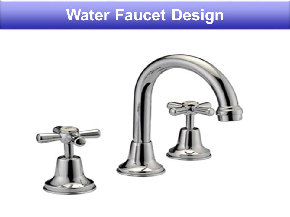 When we choose DPs, FRs must remain independent. Or Maintain the independence of FRs. Water Faucet Design
