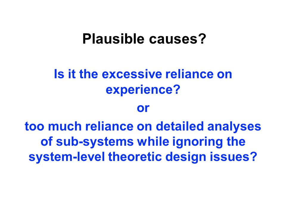 Plausible causes. Is it the excessive reliance on experience.