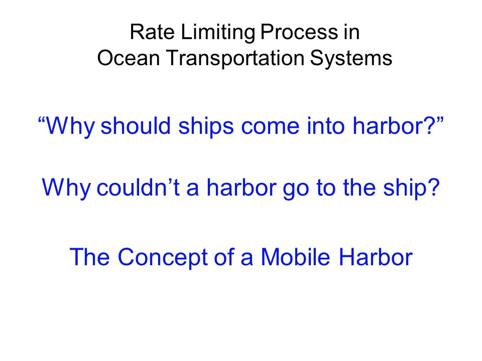"Rate Limiting Process in Ocean Transportation Systems ""Why should ships come into harbor?"" Why couldn't a harbor go to the ship? The Concept of a Mobi"