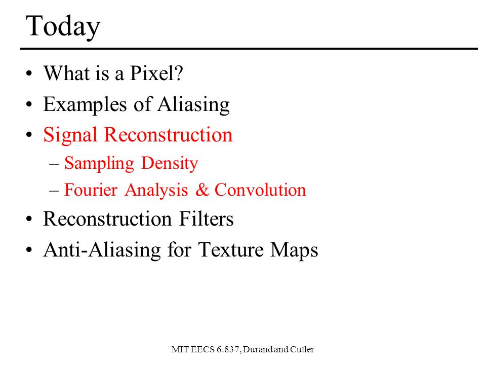 MIT EECS 6.837, Durand and Cutler Today What is a Pixel.