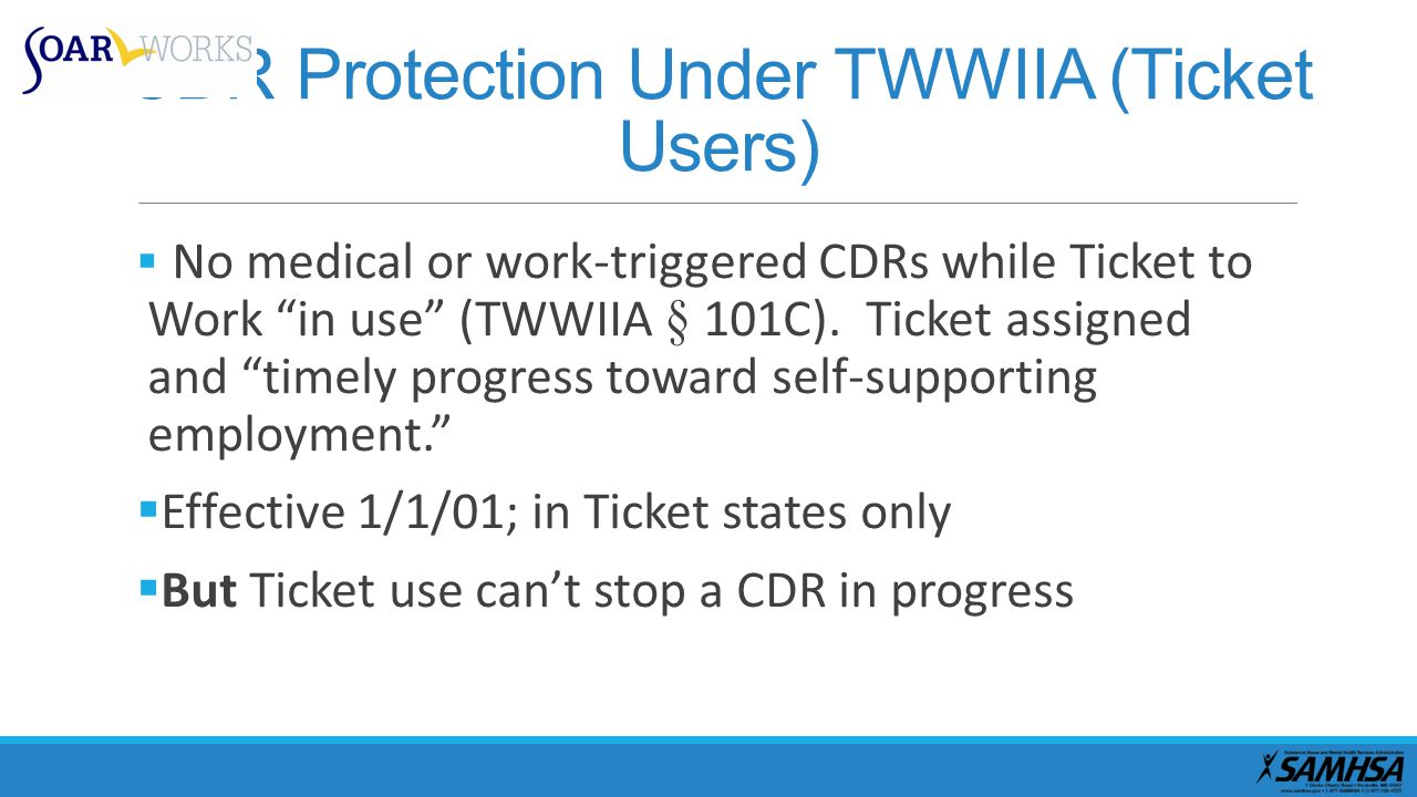 CDR Protection Under TWWIIA (Ticket Users)  No medical or work-triggered CDRs while Ticket to Work in use (TWWIIA § 101C).