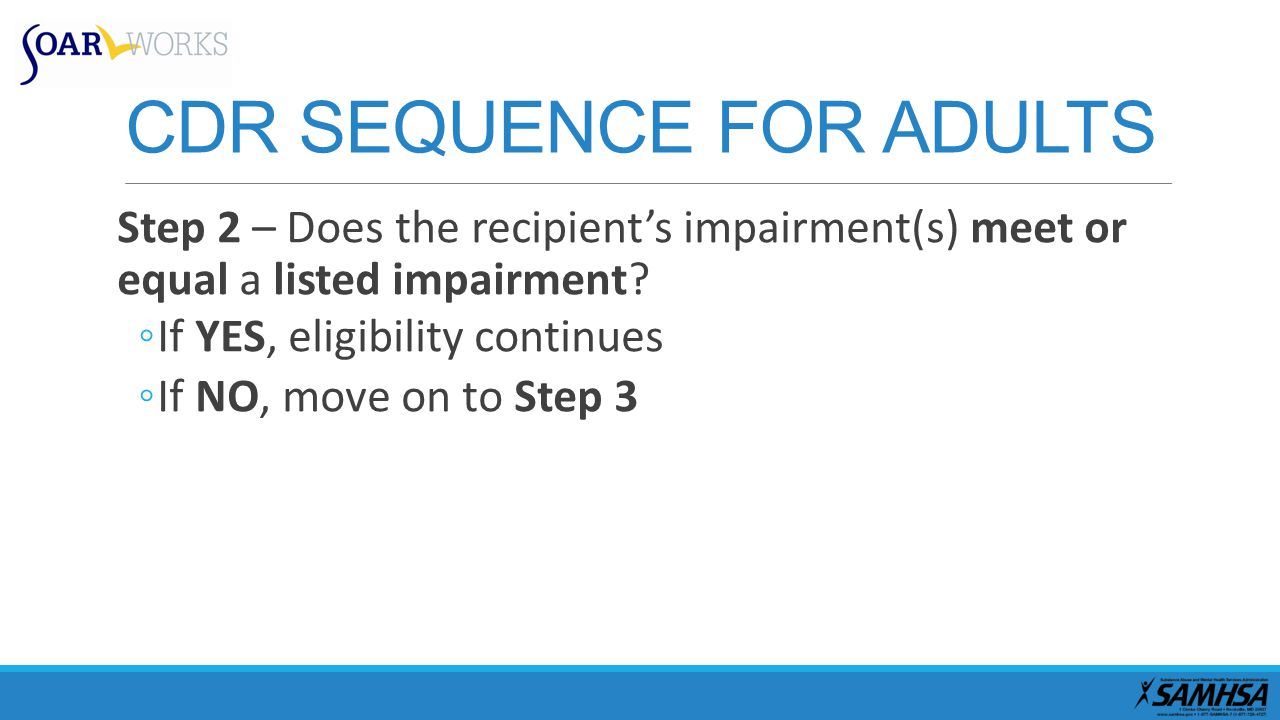 CDR SEQUENCE FOR ADULTS Step 2 – Does the recipient's impairment(s) meet or equal a listed impairment.