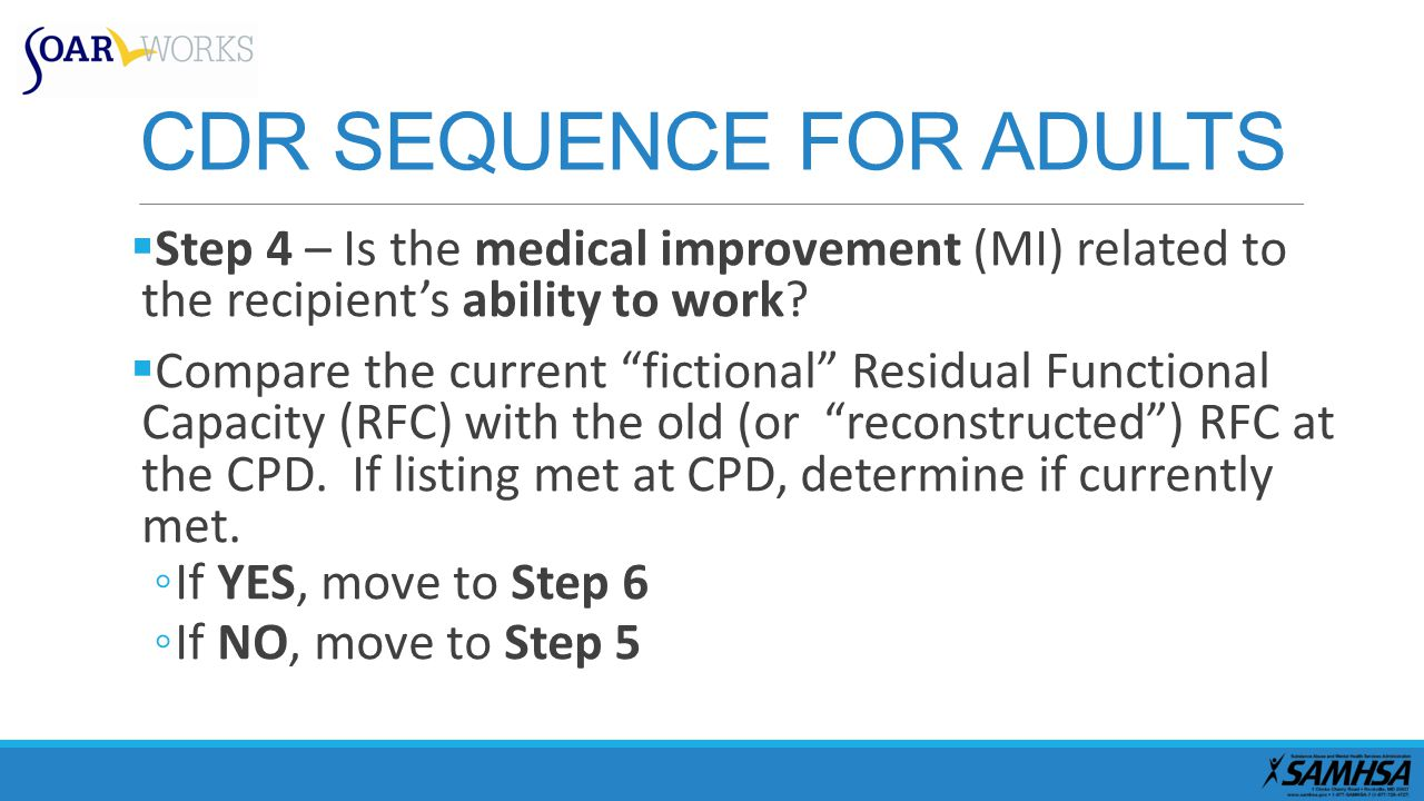 CDR SEQUENCE FOR ADULTS  Step 4 – Is the medical improvement (MI) related to the recipient's ability to work.
