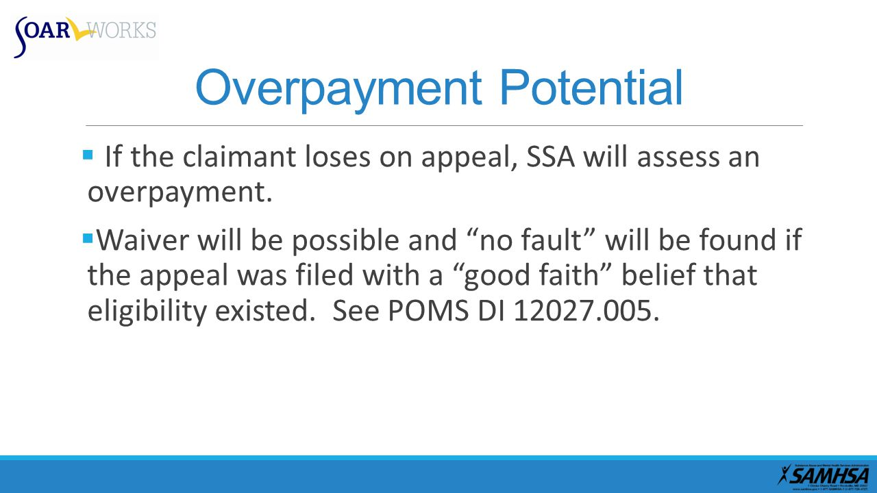 Overpayment Potential  If the claimant loses on appeal, SSA will assess an overpayment.
