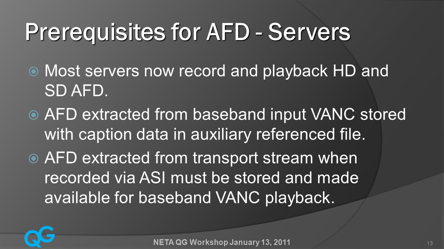 Q G NETA QG Workshop January 13, 2011 13 Prerequisites for AFD - Servers  Most servers now record and playback HD and SD AFD.