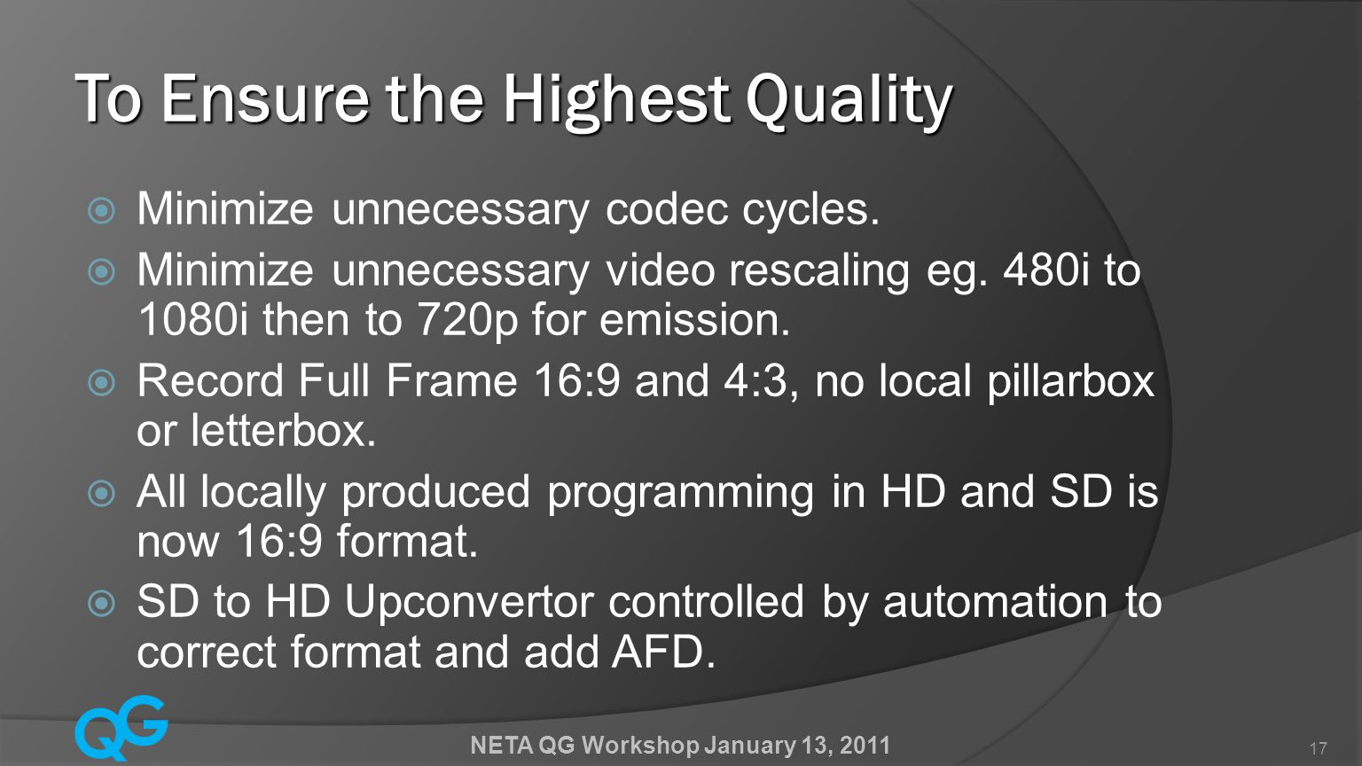 Q G NETA QG Workshop January 13, 2011 17 To Ensure the Highest Quality  Minimize unnecessary codec cycles.
