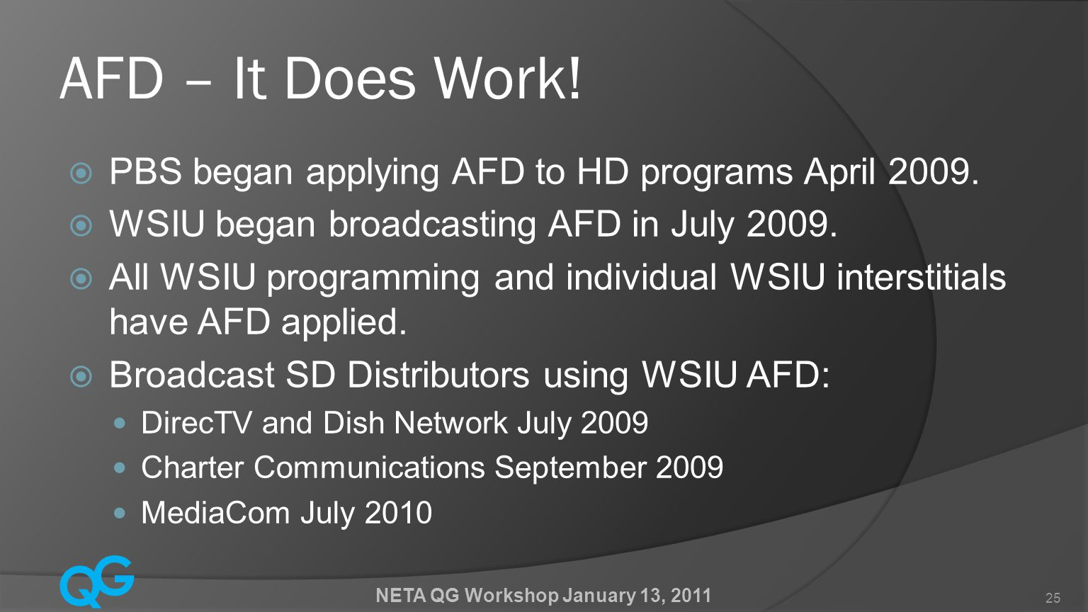 Q G NETA QG Workshop January 13, 2011 25 AFD – It Does Work!  PBS began applying AFD to HD programs April 2009.  WSIU began broadcasting AFD in July