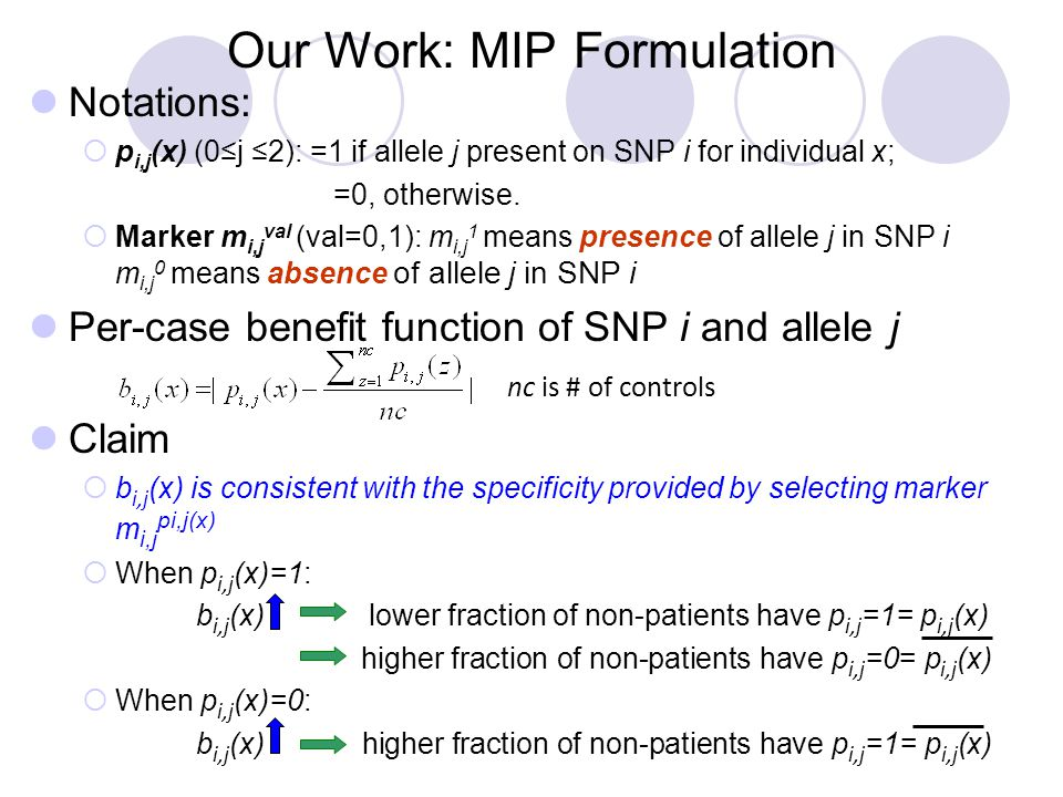Our Work: MIP Formulation Notations:  p i,j (x) (0≤j ≤2): =1 if allele j present on SNP i for individual x; =0, otherwise.