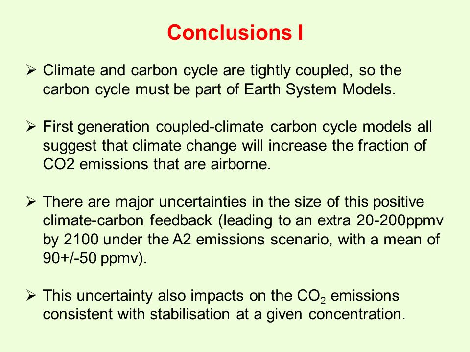 Conclusions I  Climate and carbon cycle are tightly coupled, so the carbon cycle must be part of Earth System Models.  First generation coupled-clim