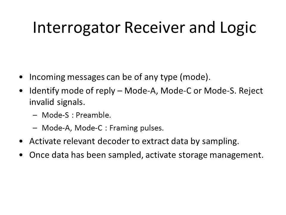 Interrogator Receiver and Logic Incoming messages can be of any type (mode).