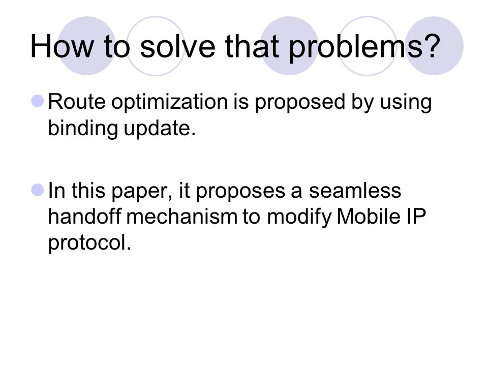 How to solve that problems. Route optimization is proposed by using binding update.