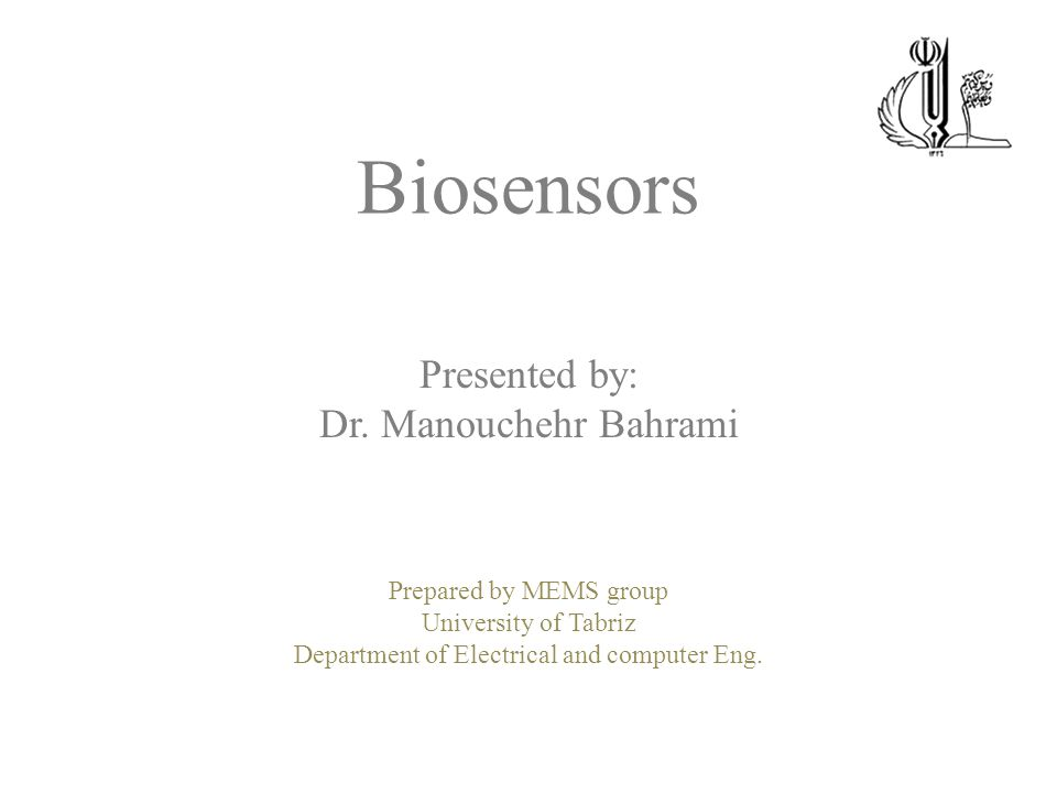 Biosensors Presented by: Dr. Manouchehr Bahrami Prepared by MEMS group University of Tabriz Department of Electrical and computer Eng.