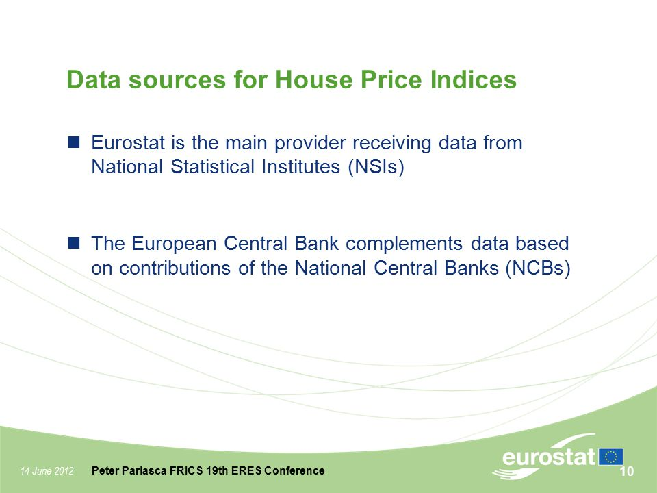 14 June 2012 Peter Parlasca FRICS 19th ERES Conference Data sources for House Price Indices Eurostat is the main provider receiving data from National