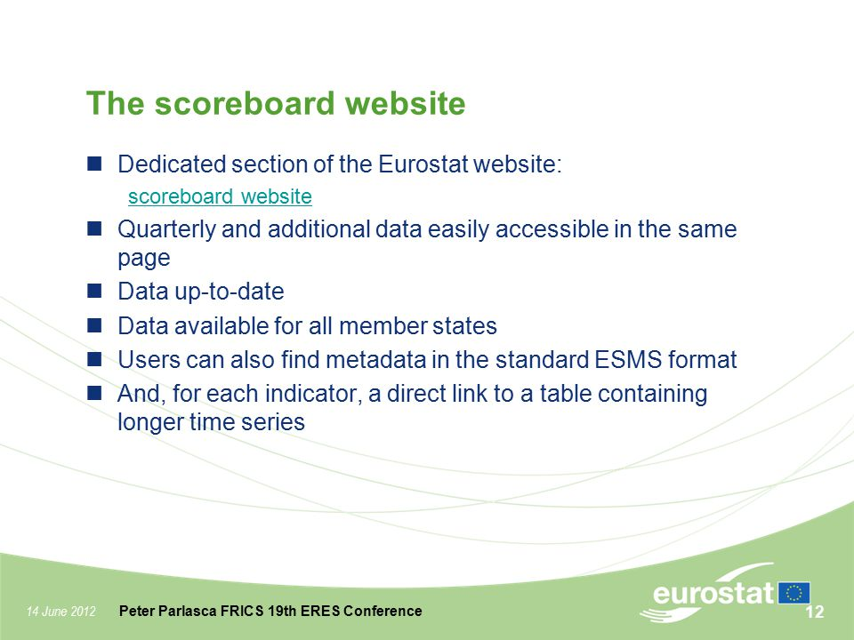 14 June 2012 Peter Parlasca FRICS 19th ERES Conference The scoreboard website Dedicated section of the Eurostat website: scoreboard website Quarterly