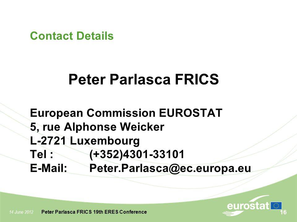Contact Details Peter Parlasca FRICS European Commission EUROSTAT 5, rue Alphonse Weicker L-2721 Luxembourg Tel :(+352)4301-33101 E-Mail:Peter.Parlasc