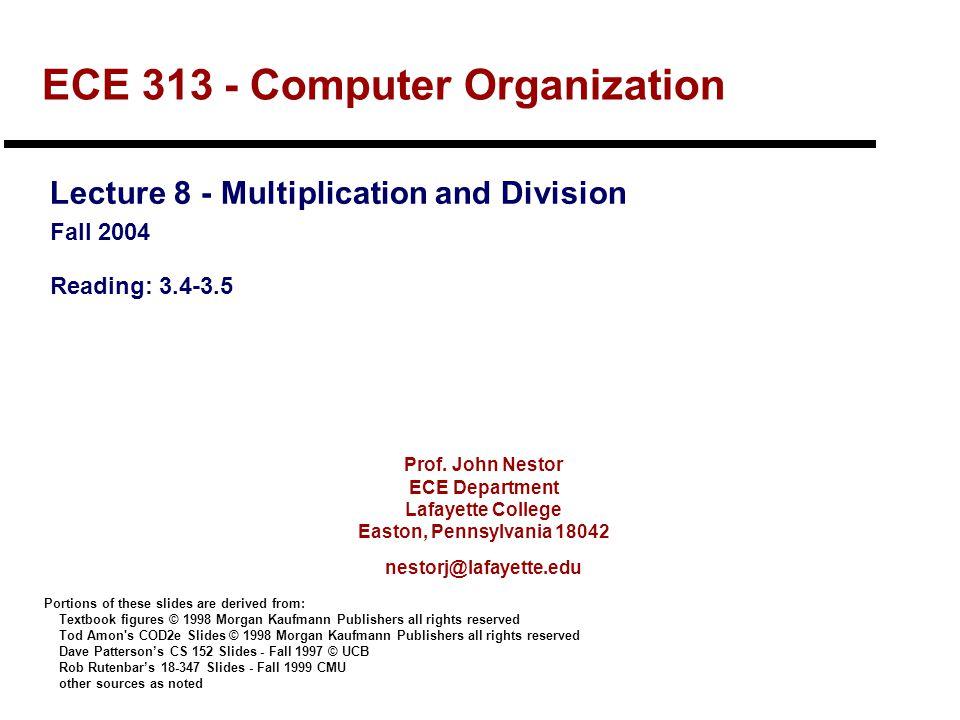 Prof. John Nestor ECE Department Lafayette College Easton, Pennsylvania 18042 nestorj@lafayette.edu ECE 313 - Computer Organization Lecture 8 - Multip