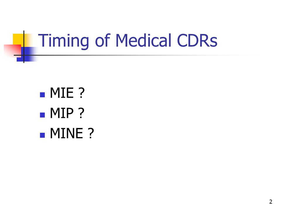 2 Timing of Medical CDRs MIE ? MIP ? MINE ?