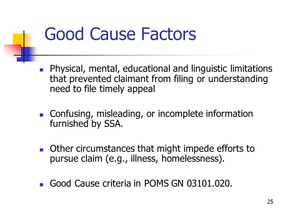 25 Good Cause Factors Physical, mental, educational and linguistic limitations that prevented claimant from filing or understanding need to file timel