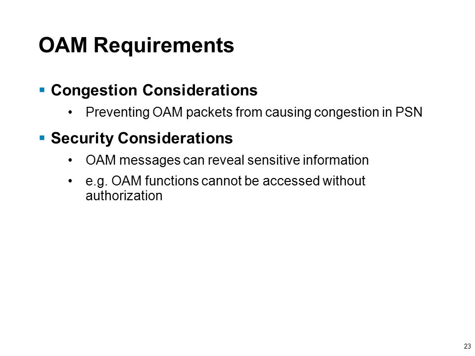 23 OAM Requirements  Congestion Considerations Preventing OAM packets from causing congestion in PSN  Security Considerations OAM messages can reveal sensitive information e.g.